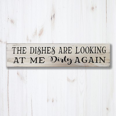 Classic:  The Dishes are looking at me Dirty Again  24 x 6